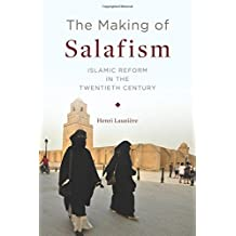The Making of Salafism: Islamic Reform in the Twentieth Century (Religion, Culture, and Public Life)