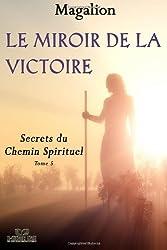 Le miroir de la Victoire: Secrets du chemin Spirituel