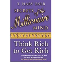 Secrets of the Millionaire Mind: Mastering the Inner Game of Wealth by T. Harv Eker (2007-03-01)