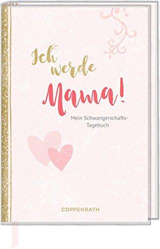 Tagebuch - Ich werde Mama!: Mein Schwangerschaftstagebuch
