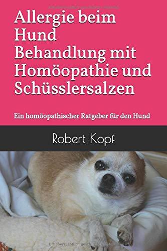 Allergie beim Hund Behandlung mit Homöopathie und Schüsslersalzen: Ein homöopathischer Ratgeber für den Hund -