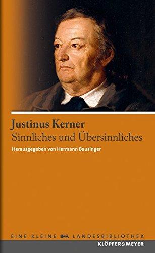Justinus Kerner - Sinnliches und Übersinnliches (Eine kleine Landesbibliothek)