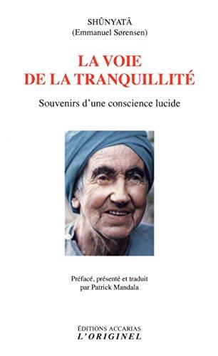 La voie de la tranquillité : Souvenirs d'une conscience lucide : aphorismes - citations par Shûnyatâ
