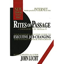 [(Rites of Passage: At $100, 000 to $1 Million : Your Insider's Lifetime Guide to Executive Job-Changing & Faster Career Progress)] [By (author) John Lucht] published on (June, 2007)