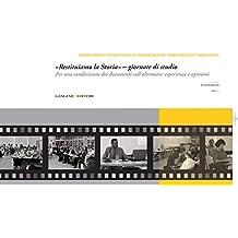 «Restituiamo la Storia» - giornate di studio: Per una condivisione dei documenti sull'oltremare: esperienze e opinioni