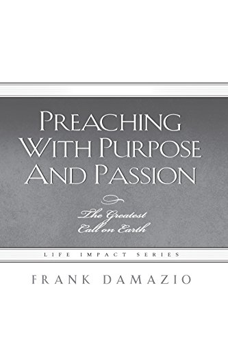 Preaching With Purpose And Passion: The Greatest Call On Earth (Life Impact Series)