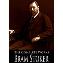The Complete Works of Bram Stoker: Dracula, Dracula's Guest, The Snake's Pass, The Jewel Of Seven Stars and More (With Active Table of Contents) (English Edition)