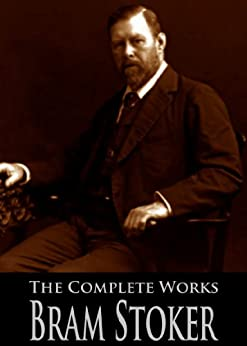 The Complete Works of Bram Stoker: Dracula, Dracula's Guest, The Snake's Pass, The Jewel Of Seven Stars and More (With Active Table of Contents) (English Edition) von [Stoker, Bram]