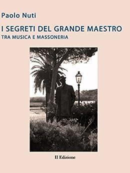 Giacomo Puccini - I segreti del grande maestro tra Musica e massoneria- II edizione di [Paolo Nuti]