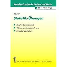 Statistik-Übungen: Beschreibende Statistik - Wahrscheinlichkeitsrechnung - Schließende Statistik. (Betriebswirtschaft in Studium und Praxis)