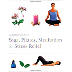 Complete Guide to Yoga, Pilates, Meditation and Stress Relief (Complete Guide Pila)