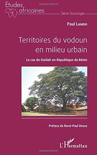 Territoires du vodoun en milieu urbain: Le Cas De Ouidah En République Du Bénin