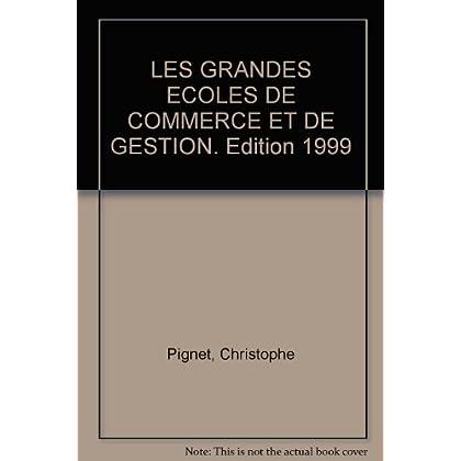 LES GRANDES ECOLES DE COMMERCE ET DE GESTION. Edition 1999