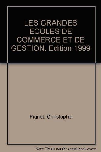 LES GRANDES ECOLES DE COMMERCE ET DE GESTION. Edition 1999 par Christophe Pignet