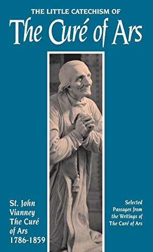 The Little Catechism of The Cure of Ars by St. Jean-Marie Baptiste Vianney (1994-06-01)