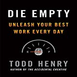 Die Empty: Unleash Your Best Work Every Day by Todd Henry (2014-07-22)