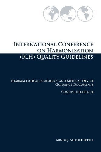 International Conference on Harmonisation (ICH) Quality Guidelines: Pharmaceutical, Biologics, and Medical Device Guidance Documents Concise Reference by Mindy J. Allport-Settle (2010-05-22)