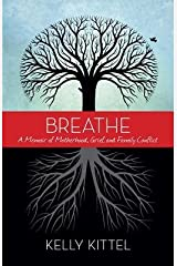 [( Breathe: A Memoir of Motherhood, Grief, and Family Conflict - IPS By Kittel, Kelly ( Author ) Paperback May - 2014)] Paperback Paperback