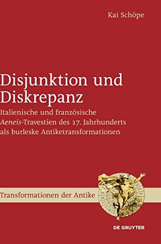 Disjunktion und Diskrepanz: Italienische und französische >Aeneis<-Travestien des 17. Jahrhunderts als burleske Antiketransformationen (Transformationen der Antike, Band 46)