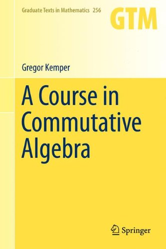 A Course in Commutative Algebra (Graduate Texts in Mathematics, Band 256)