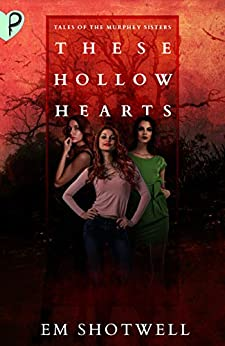 These Hollow Hearts: Tales of the Murphey Sisters by [Shotwell, Em]