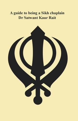 A Guide to Being a Sikh Chaplain por Satwant Kaur Rait
