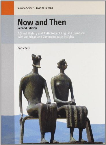Now and then. A short history and anthology of english literature with american & Commonwealth insights. Per le Scuole superiori. Con espansione online