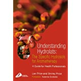 Understanding Hydrolats: The Specific Hydrosols for Aromatherapy: A Guide for Health Professionals