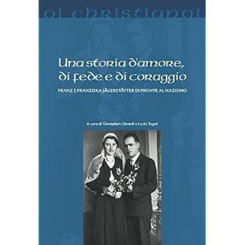 Una Storia D'amore, Di Fede E Di Coraggio. Franz E Franziska Jägerstätter Di Fronte Al Nazismo