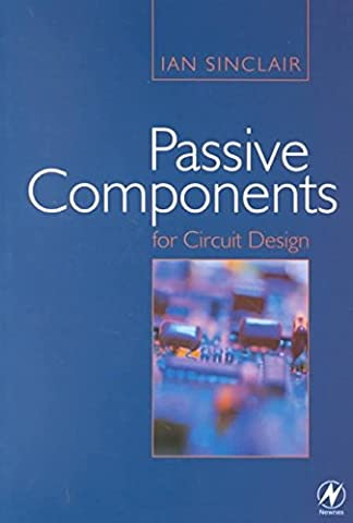 [(Passive Components for Circuit Design)] [By (author) Ian Robertson Sinclair] published on (December, 2000)