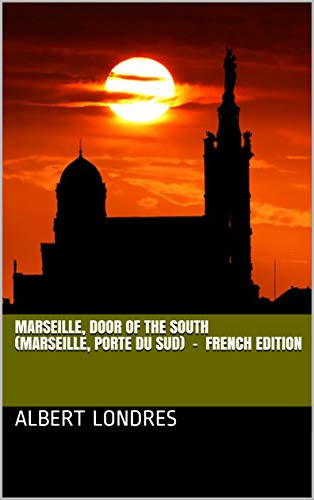 Marseille, door of the South (Marseille, porte du sud) - french edition por Albert Londres