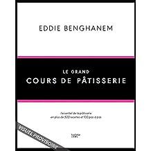 Le Grand Cours de Pâtisserie : L' essentiel de la pâtisserie en plus de 500 recettes et 80 techniques associées en pas à pas (French Edition)