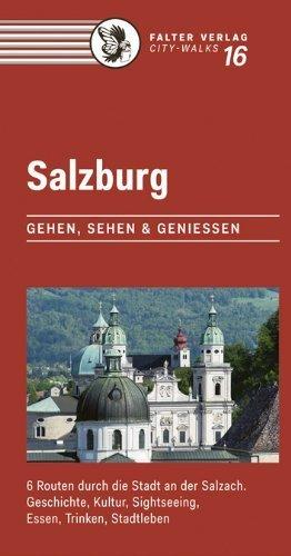 Salzburg: Gehen, sehen und genießen. 6 Routen durch die Stadt an der Salzach: Geschiche, Kultur, Sightseeing, Essen, Trinken, Stadtleben by Emily Walton (2014-06-01)