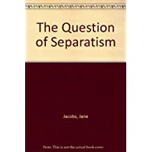 The Question of Separatism: Quebec and the Struggle over Sovereignty by Jane Jacobs (1980-08-12)
