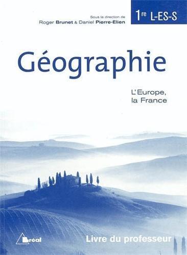 Géographie 1re L-ES-S L'Europe, la France : Livre du professeur