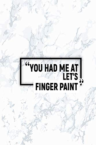 You Had Me At Let's Finger Paint: Dot Grid Journal, Journaling Diary, Dotted Writing Log, Dot Grid Notebook Sheets to Write Inspirations,  Lists, Goals (Finger Paint Ideen)
