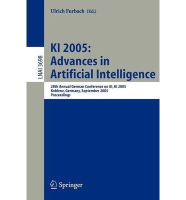 KI 2005: Advances in Artificial Intelligence: Proceedings of the 28th Annual German Conference on AI, KI 2005, Koblenz, Germany, September 11-14, 2005 (Lecture Notes in Computer Science / Lecture Notes in Artific) (Paperback) - Common