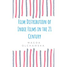 """""""Film Distribution of Indie Films in the 21 Century"""""""