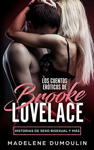 LOS CUENTOS ERÓTICOS DE BROOKE LOVELACE: HISTORIAS DE SEXO BISEXUAL Y MÁS; (sexo trio, erotismo lesbianas)