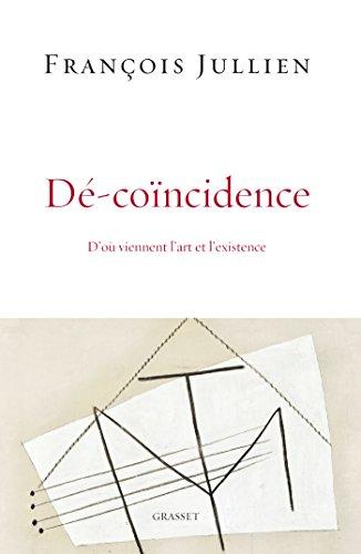 Dé-coïncidence: D'où viennent l'art et l'existence?
