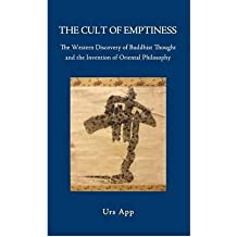 [(The Cult of Emptiness. the Western Discovery of Buddhist Thought and the Invention of Oriental Philosophy)] [Author: Urs App] published on (February, 2012)