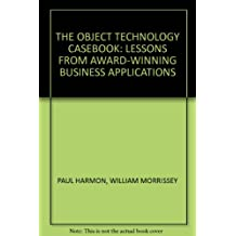 THE OBJECT TECHNOLOGY CASEBOOK: LESSONS FROM AWARD-WINNING BUSINESS APPLICATIONS