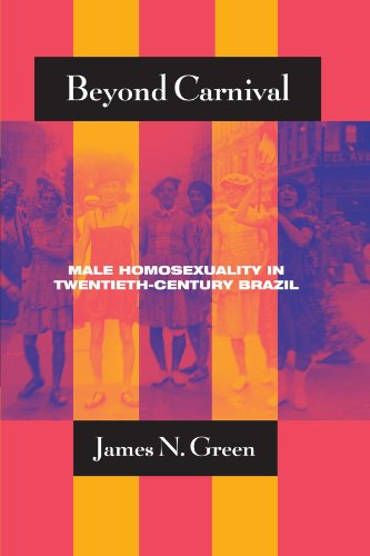 Beyond Carnival: Male Homosexuality in Twentieth-century Brazil (Worlds of Desire)