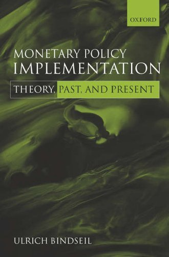 Monetary Policy Implementation: Theory, Past, and Present by Ulrich Bindseil (2005-02-01)
