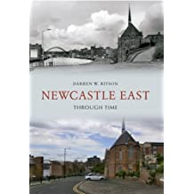 Newcastle East Through Time by Darren W. Ritson (2012-08-15)