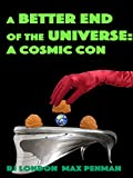 A Better End of the Universe: A Cosmic Con (English Edition)