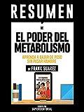 """Resumen De """"El Poder Del Metabolismo: Aprenda A Bajar De Peso Sin Pasar Hambre - De Frank Suarez"""": Escrito Por Sapiens Editorial"""