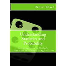 Understanding Statistics and Probability: An Introduction to Methods, Techniques and Computer Applications