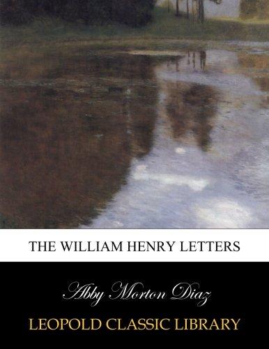 The William Henry letters por Abby Morton Diaz