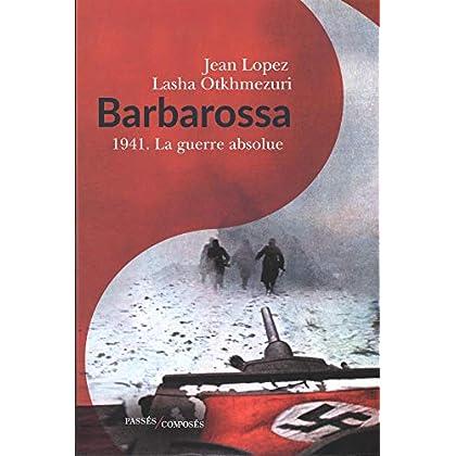 Barbarossa : 1941 - La guerre absolue